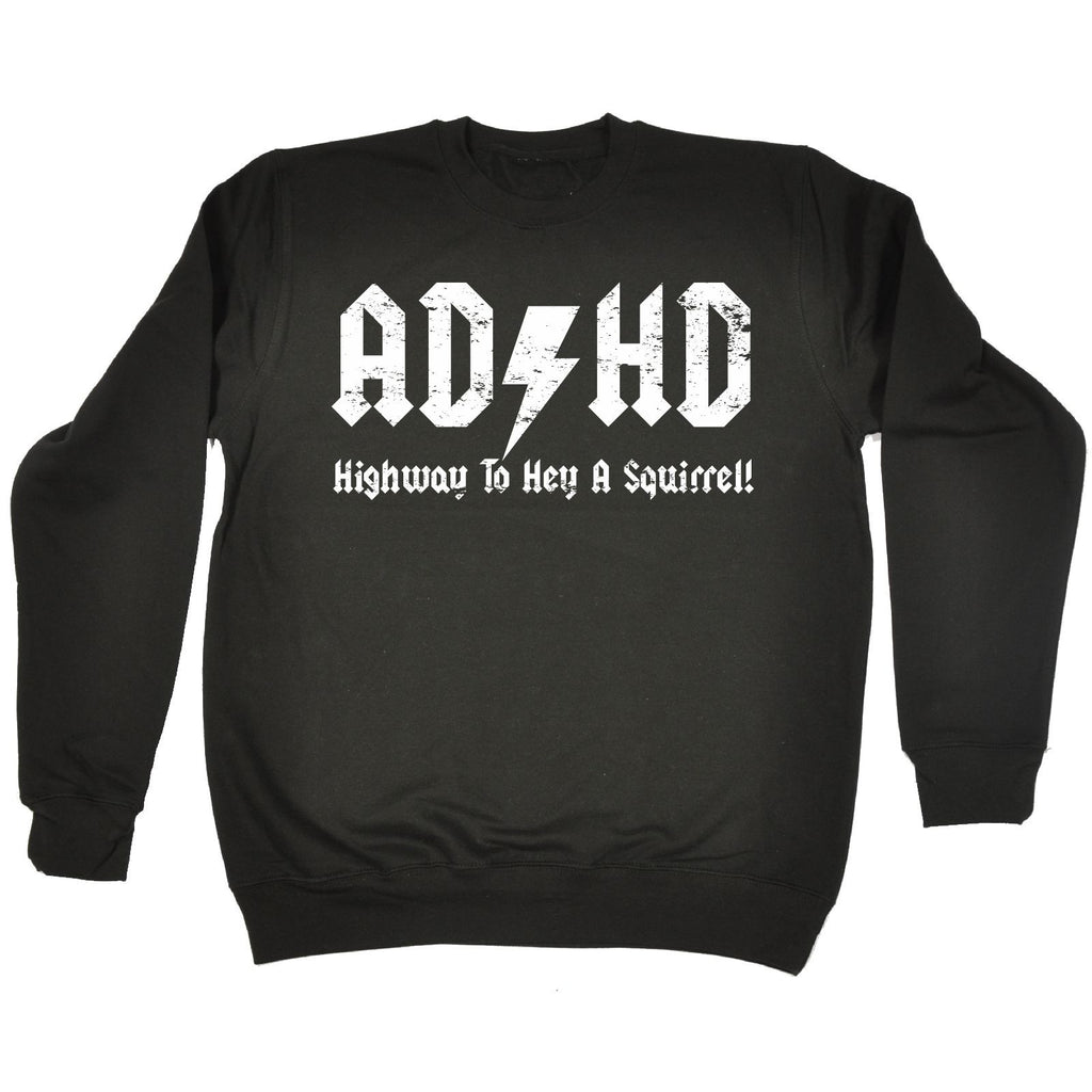 123t  ADHD Highway To Hey A Squirrel - SWEATSHIRT Funny Christmas Casual Birthday Top, 123t