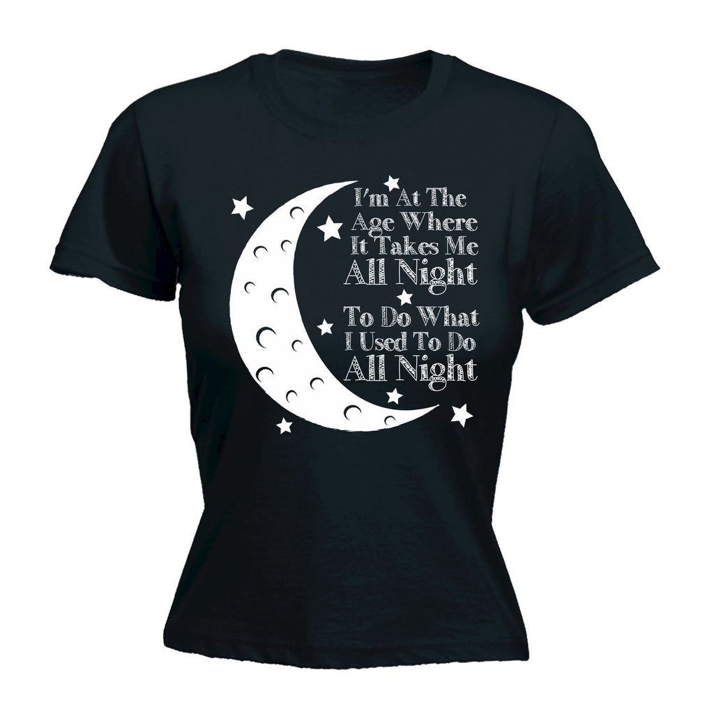 123t Women's I'm At The Age All Night Funny T-Shirt