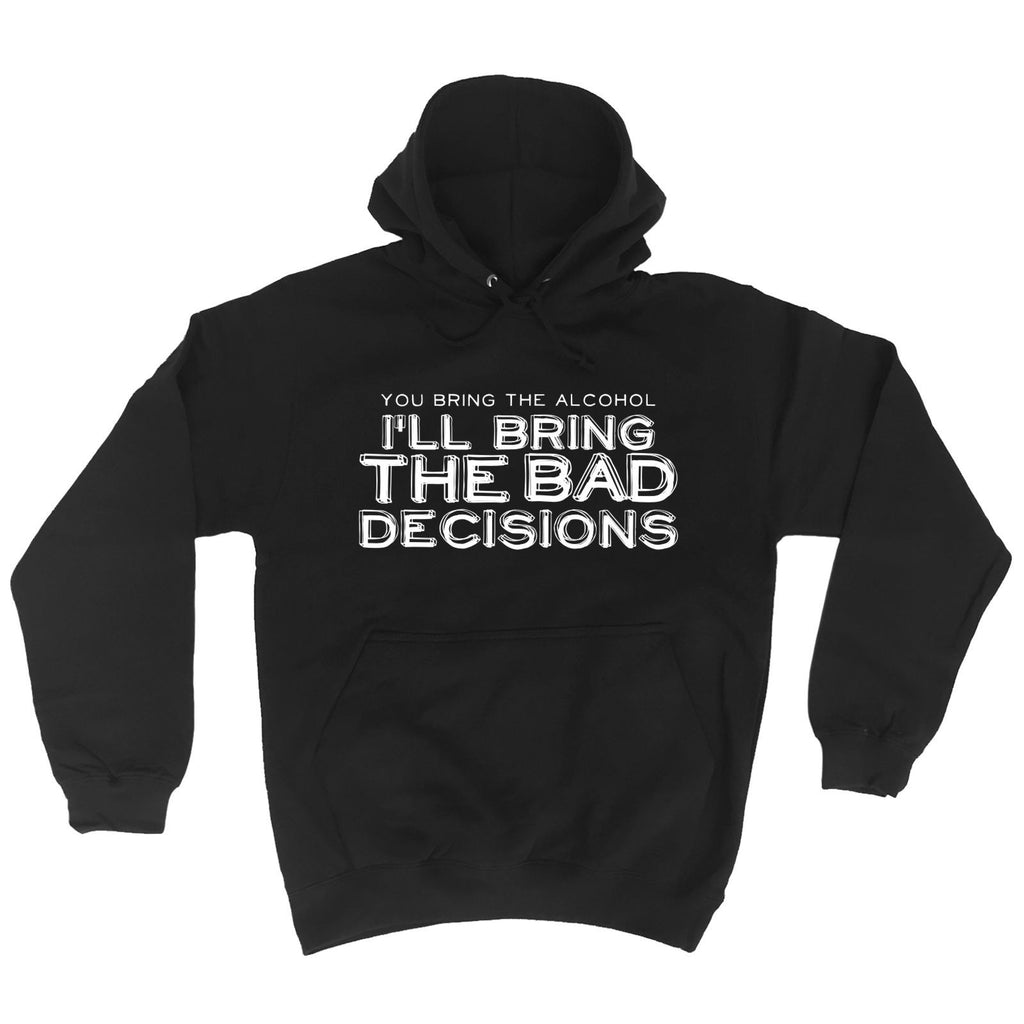 123t You Bring The Alcohol I'll Bring The Bad Decisions Funny Hoodie