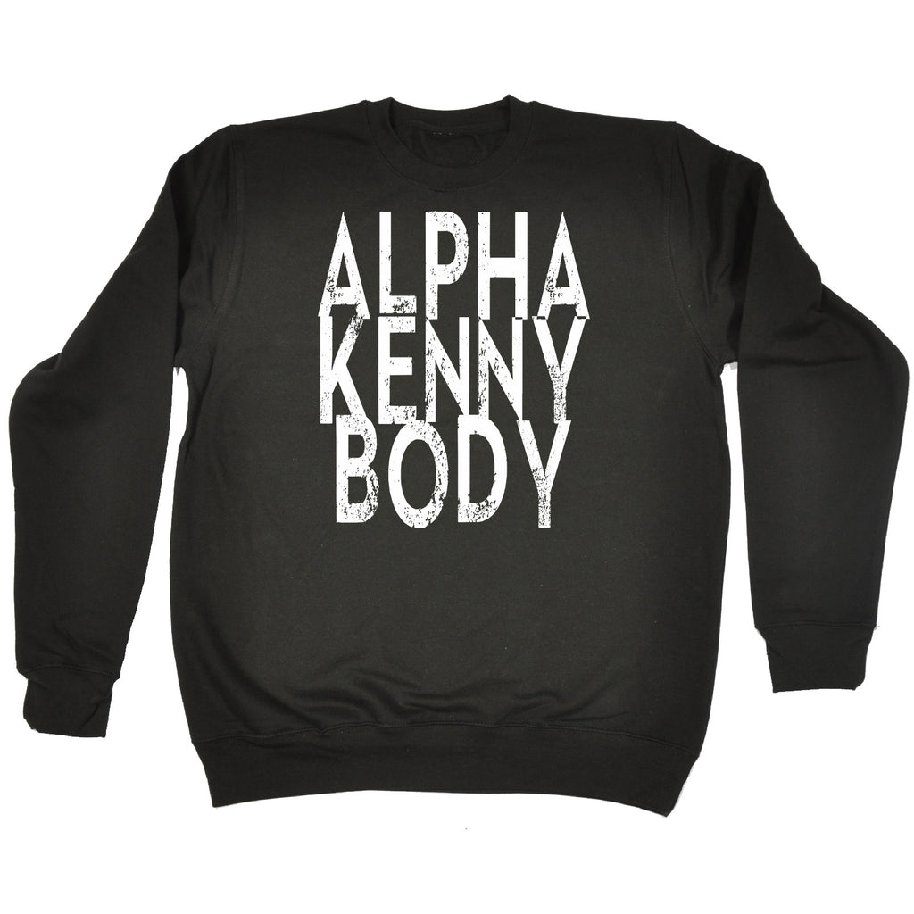 123t Alpha Kenny Body Funny Sweatshirt - 123t clothing gifts presents