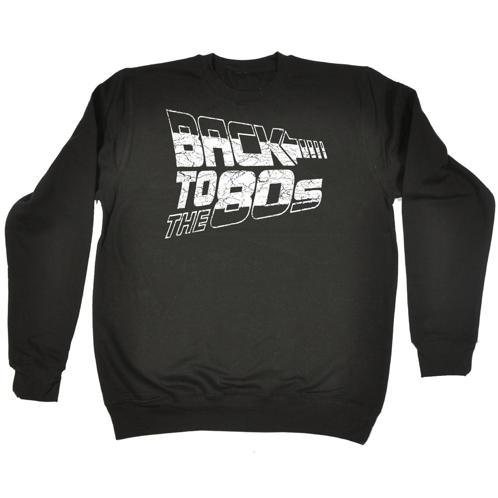 123t Back To The 80s Funny Sweatshirt