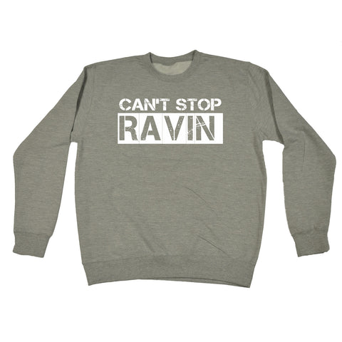123t Can't Stop Ravin Funny Sweatshirt