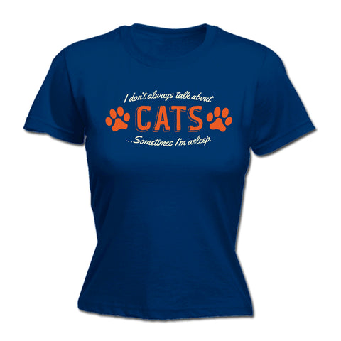 123t Women's I Don't Always Talk About Cats Sometimes I'm Asleep Funny T-Shirt