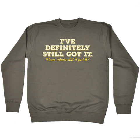 123t I've Definitely Still Got It Funny Sweatshirt