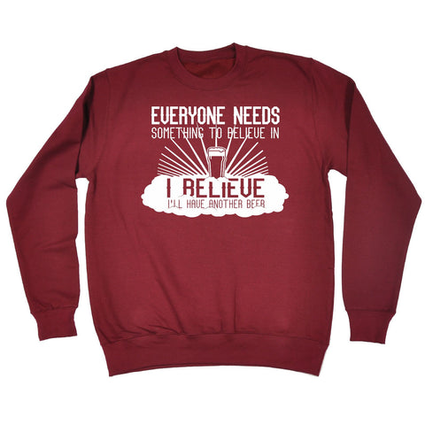 123t Everyone Needs Something To Believe In Beer Funny Sweatshirt