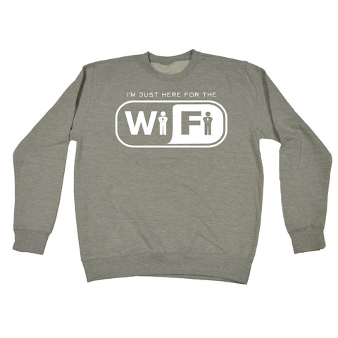 123t I'm just Here For The Wi-Fi Funny Sweatshirt