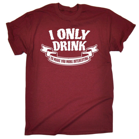 123t Men's I Only Drink To Make You More Interesting Funny T-Shirt