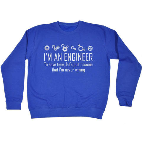 123t I'm An Engineer To Save Time I'm Never Wrong Funny Sweatshirt