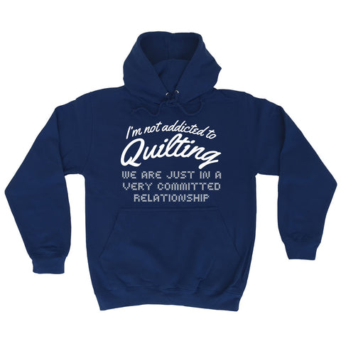 123t I'm Not Addicted To Quilting Committed Relationship Funny Hoodie