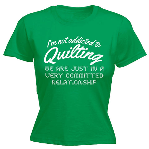 123t Women's I'm Not Addicted To Quilting Committed Relationship Funny T-Shirt