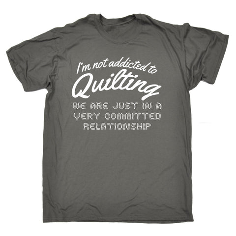 123t Men's I'm Not Addicted To Quilting Committed Relationship Funny T-Shirt