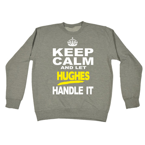 123t Keep Calm And Let Hughes Handle It Funny Sweatshirt, KEEP CALM AND LET