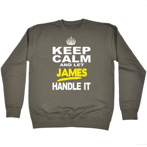 123t Keep Calm And Let James Handle It Funny Sweatshirt, KEEP CALM AND LET