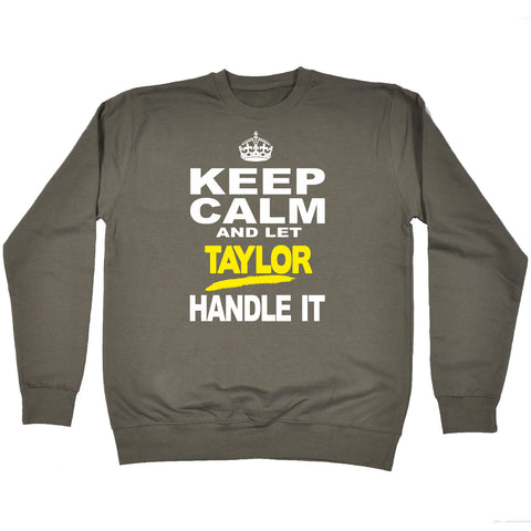 123t Keep Calm And Let Taylor Handle It Funny Sweatshirt