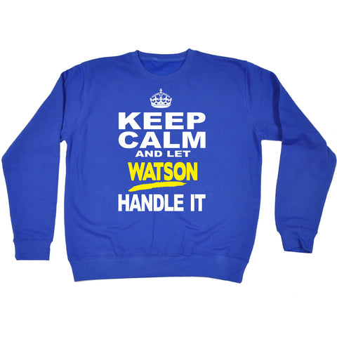 123t Keep Calm And Let Watson Handle It Funny Sweatshirt