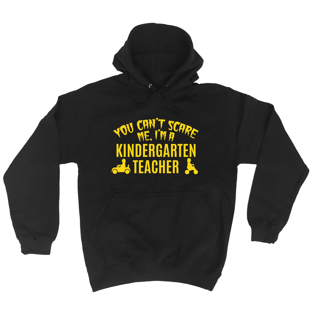 123t  You Can't Scare Me I'm A Kindergarten Teacher - HOODIE, 123t