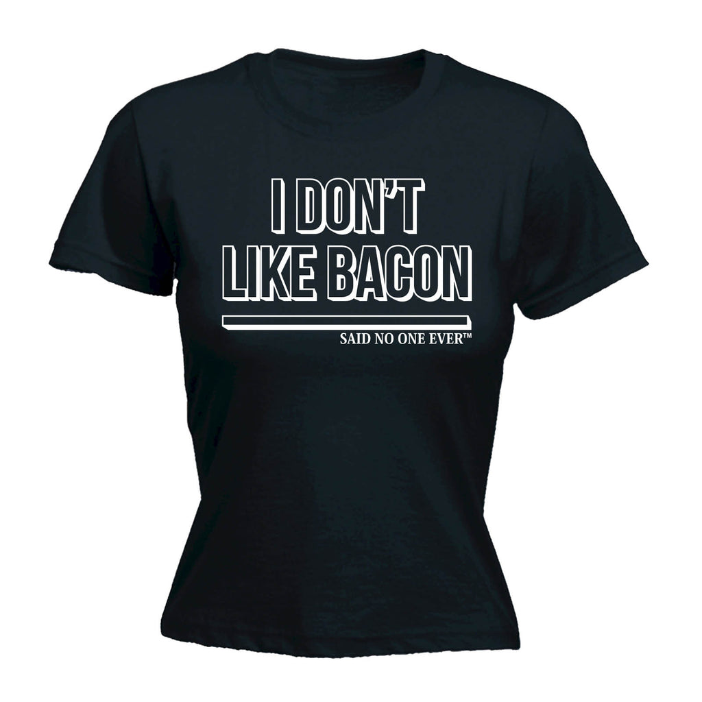 SNOE Women's I Don't Like Bacon Said No One Ever - FITTED T-SHIRT