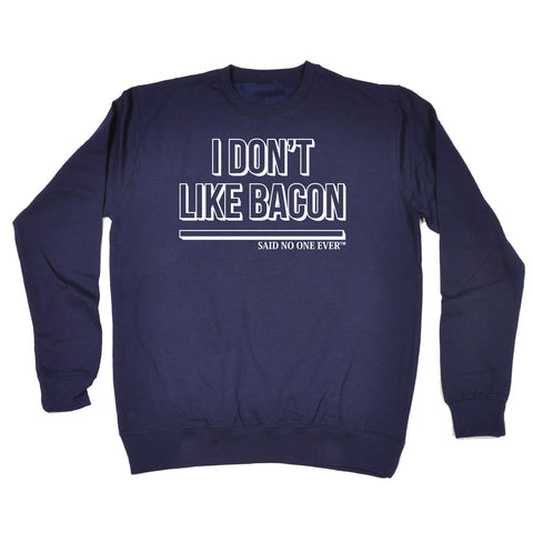 SNOE I Don't Like Bacon Said No One Ever - SWEATSHIRT