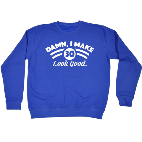 123t Damn I Make 30 Look Good Funny Sweatshirt - 123t clothing gifts presents