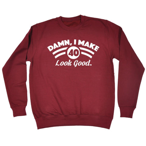123t Damn I Make 40 Look Good Funny Sweatshirt - 123t clothing gifts presents