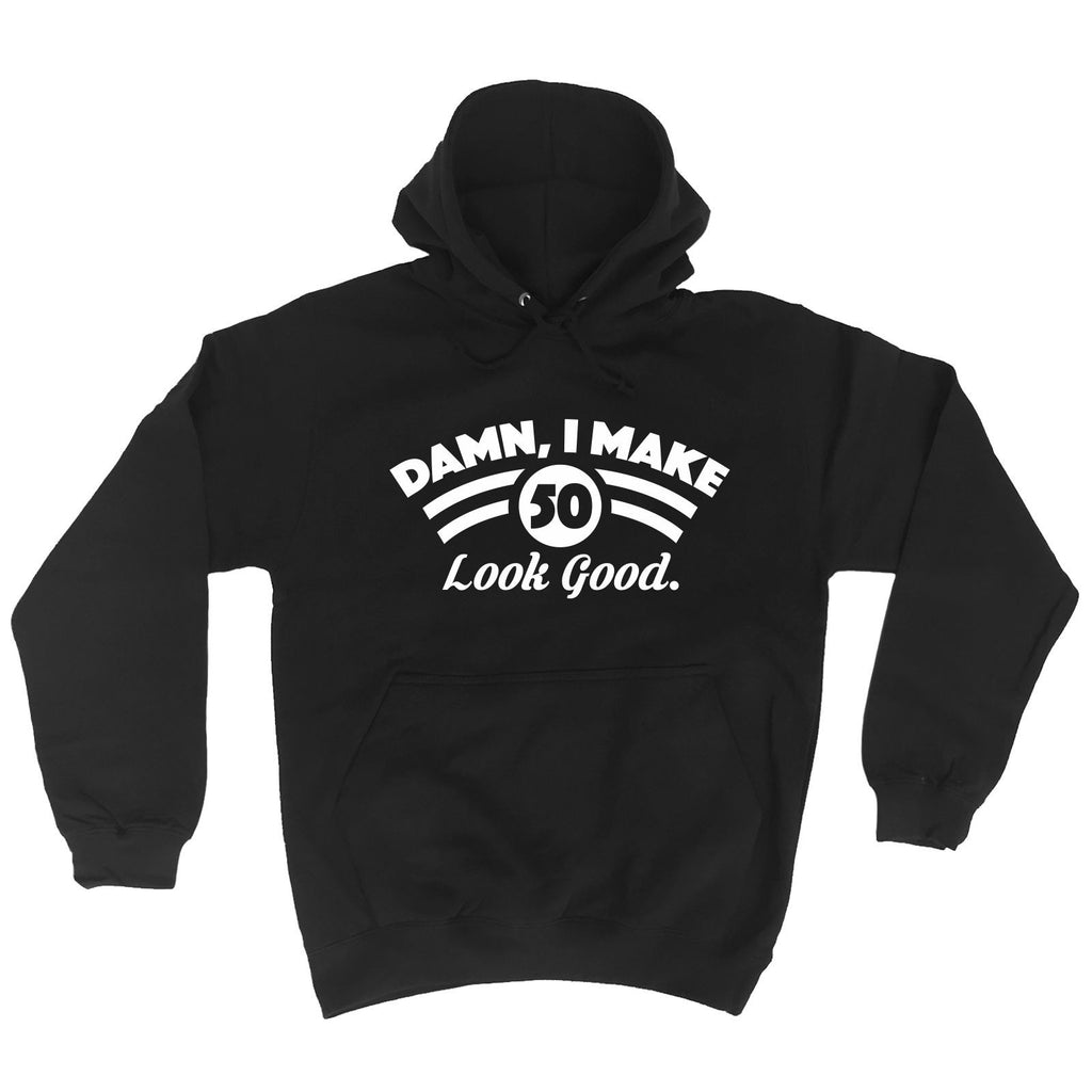 123t Damn I Make 50 Look Good Funny Hoodie - 123t clothing gifts presents