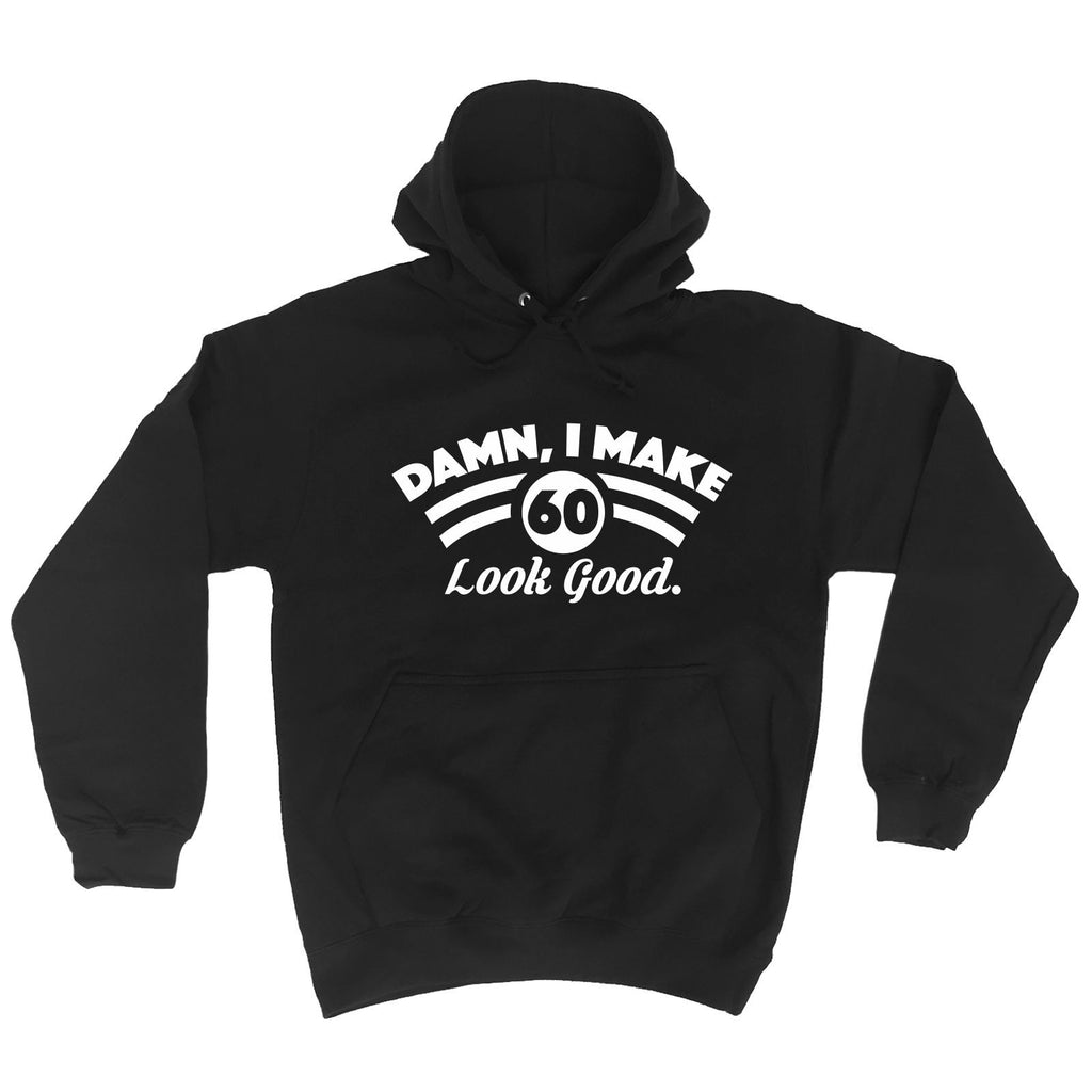 123t Damn I Make 60 Look Good Funny Hoodie - 123t clothing gifts presents
