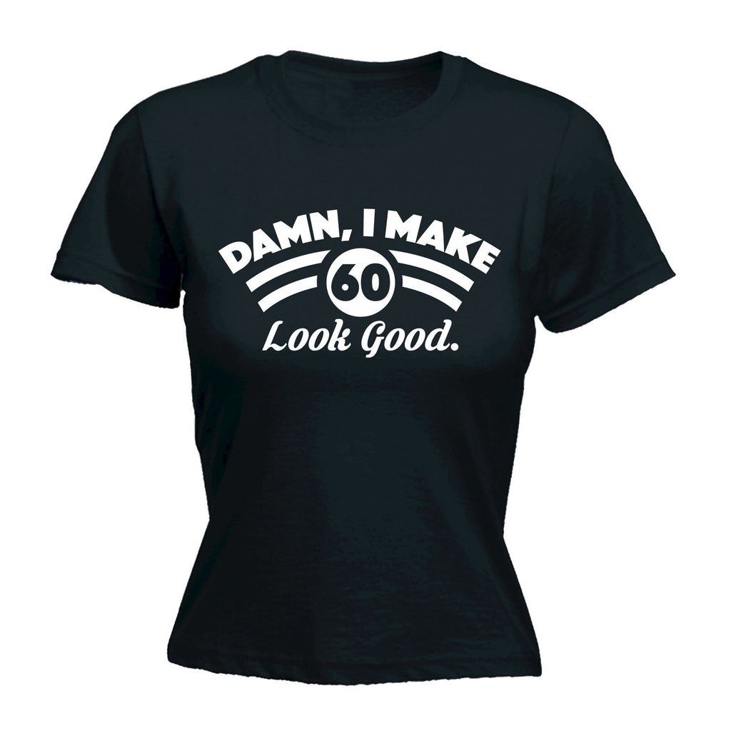 123t Women's Damn I Make 60 Look Good Funny T-Shirt