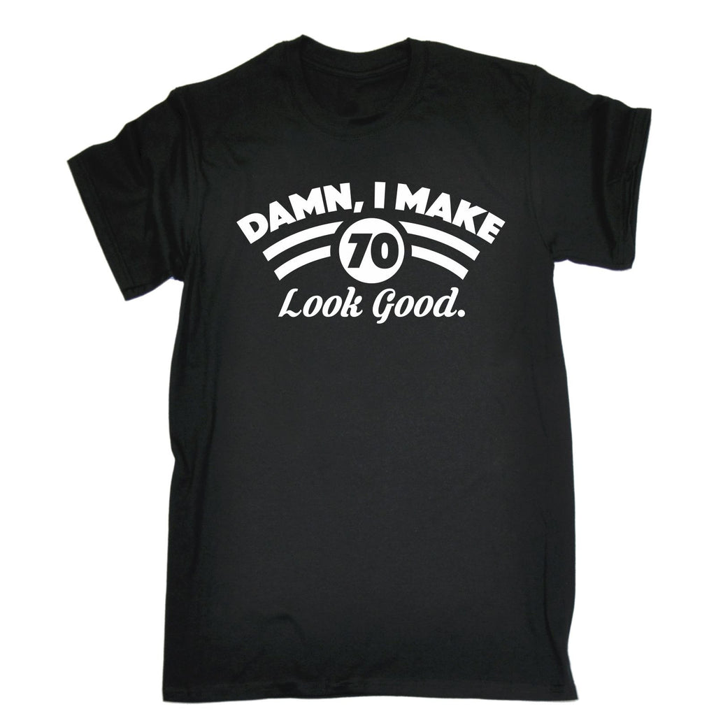 123t Men's Damn I Make 70 Look Good Funny T-Shirt