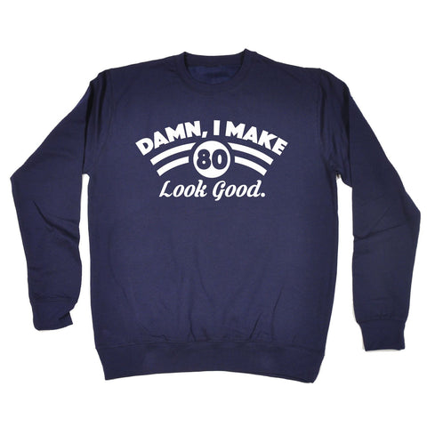 123t Damn I Make 80 Look Good Funny Sweatshirt - 123t clothing gifts presents