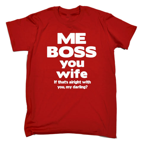 123t Men's Me Boss You Wife If That's Alright With You My Darling Funny T-Shirt