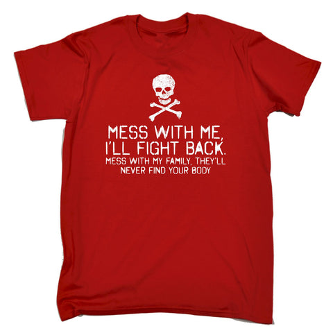 123t Men's Mess With Me I'll Fight Back Mess With Family Never Find Body T-SHIRT