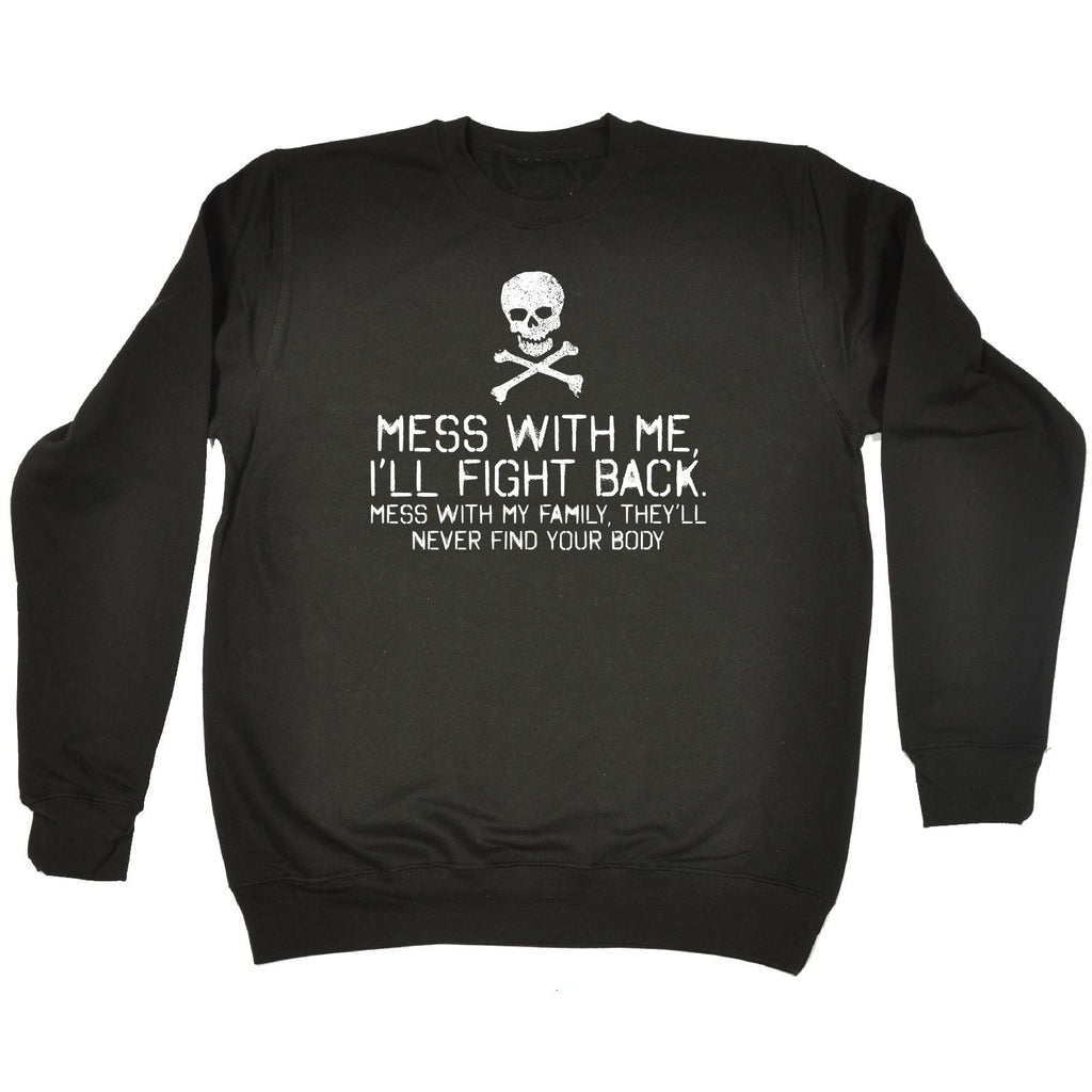 123t  Mess With Me I'll Fight Back Mess With Family Never Find Body - SWEATSHIRT, 123t