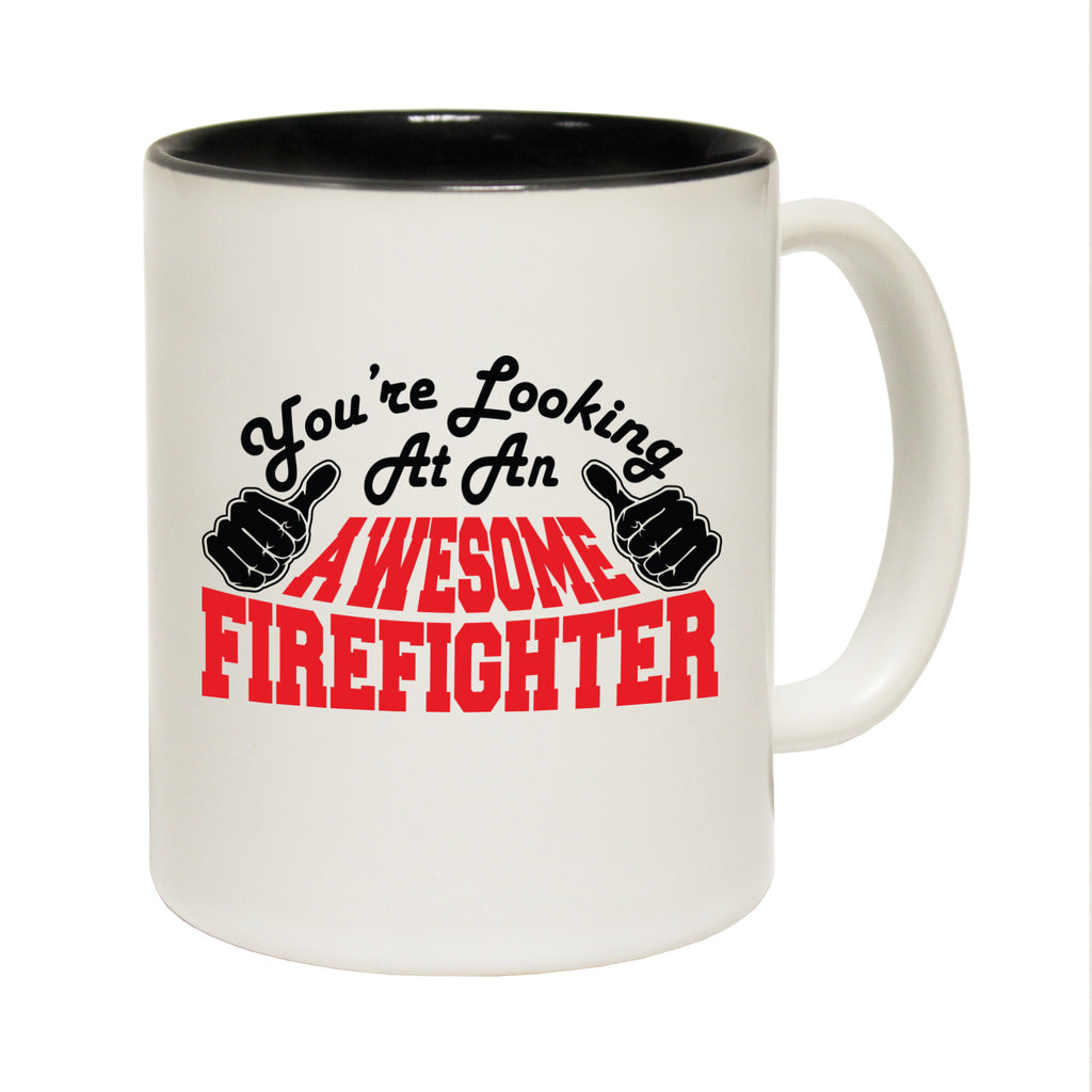 123T Funny Mugs - Firefighter Youre Looking Awesome - Coffee Cup