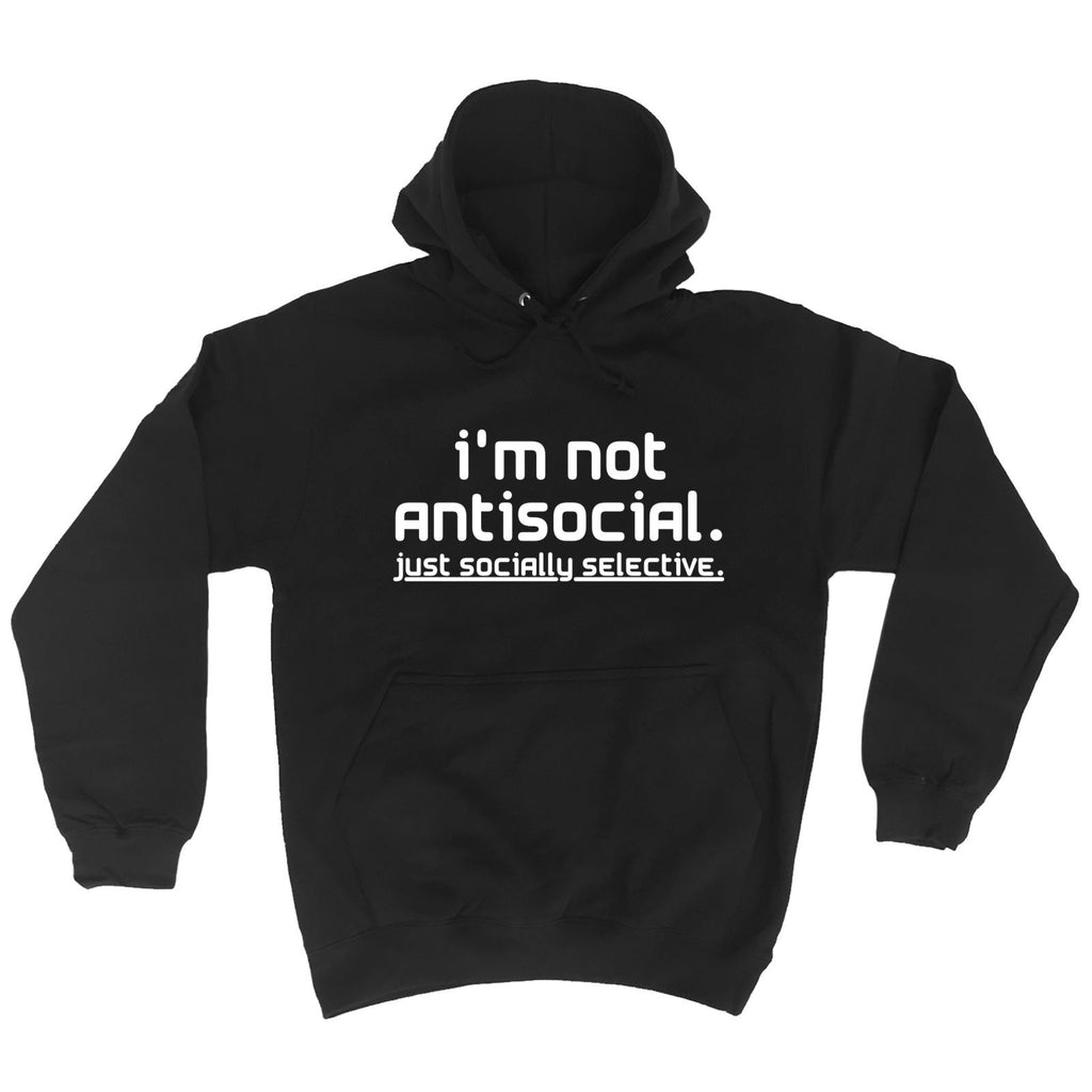 123t I'm Not Antisocial Just Socially Selective Funny Hoodie