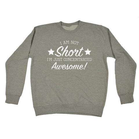 123t I Am Not Short I'm Just Concentrated Awesome Funny Sweatshirt - 123t clothing gifts presents