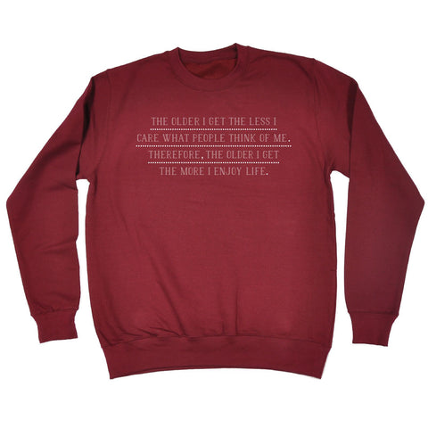 123t The Older I Get The More I Enjoy Life Funny Sweatshirt