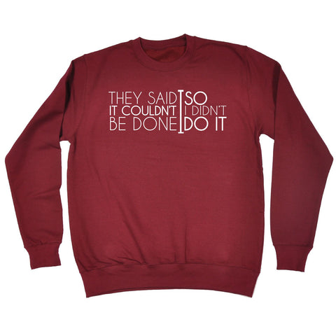 123t They Said It Couldn't Be Done So I Didn't Do It - Funny Sweatshirt