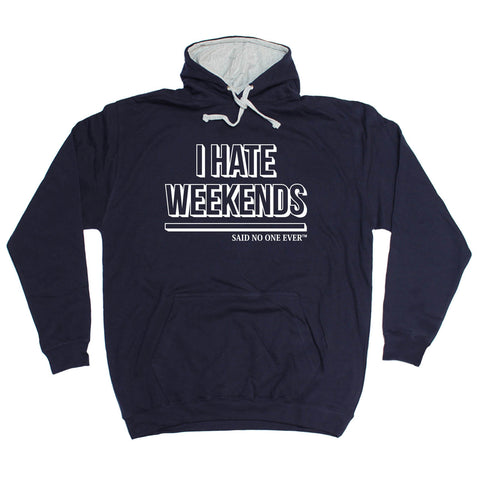SNOE I Hate Weekends Said No One Ever - HOODIE