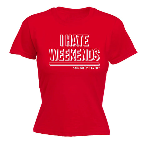 SNOE Women's I Hate Weekends Said No One Ever - FITTED T-SHIRT