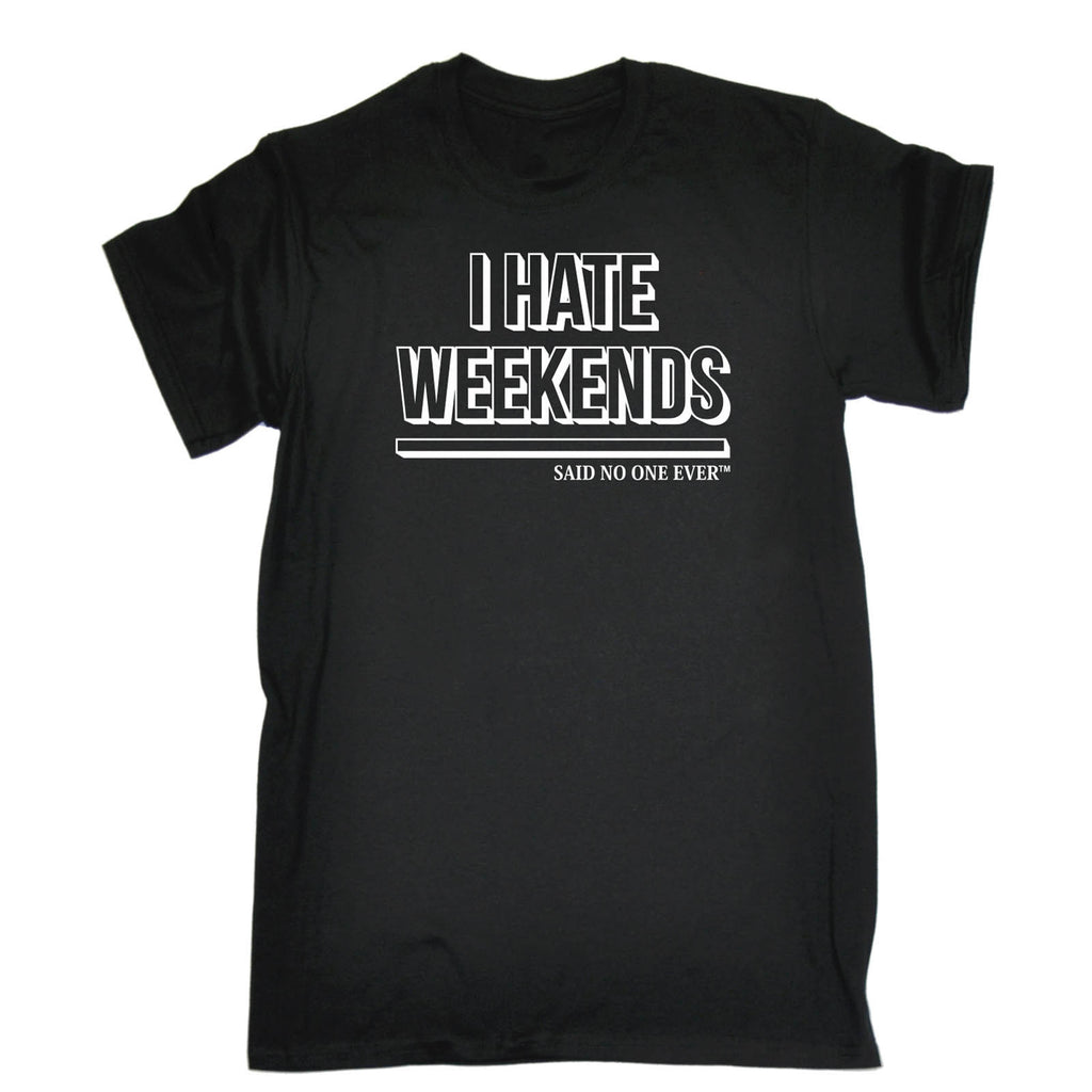 SNOE Men's I Hate Weekends Said No One Ever T-SHIRT