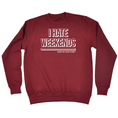 SNOE I Hate Weekends Said No One Ever - SWEATSHIRT