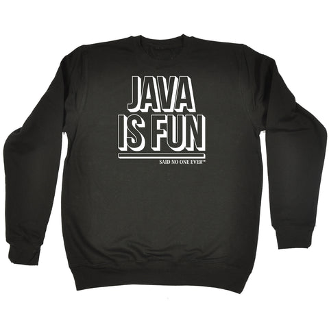 123t Java Is Fun Said No One Ever Coding Coder JavaScript Developer Dev SWEATSHIRT