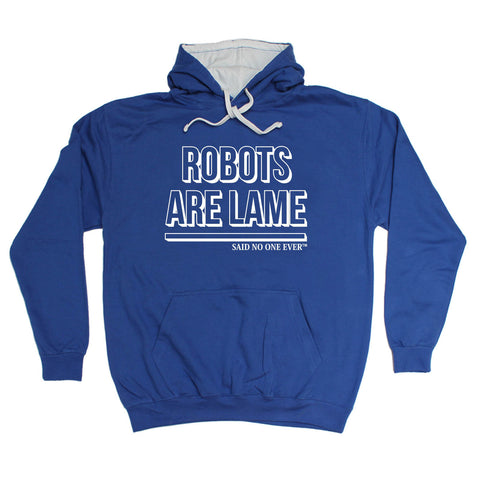 SNOE Robots Are Lame Said No One Ever - HOODIE