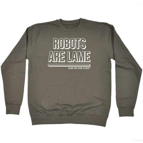SNOE Robots Are Lame Said No One Ever - SWEATSHIRT