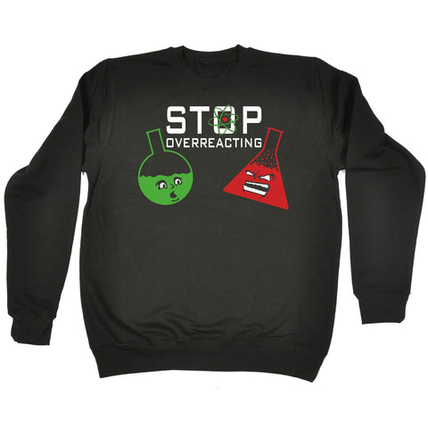 123t Stop Overreacting Funny Sweatshirt