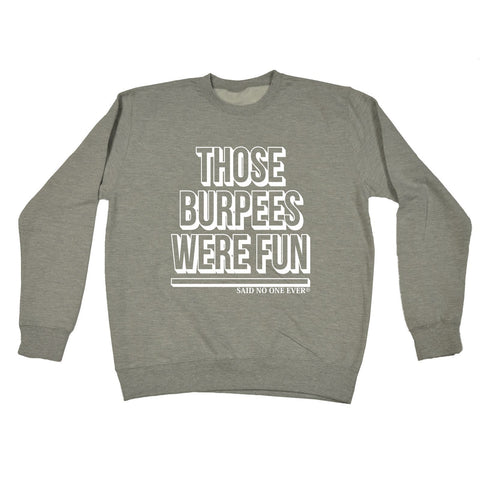 123t Those Burpees Were Fun Said No One Ever Funny Sweatshirt