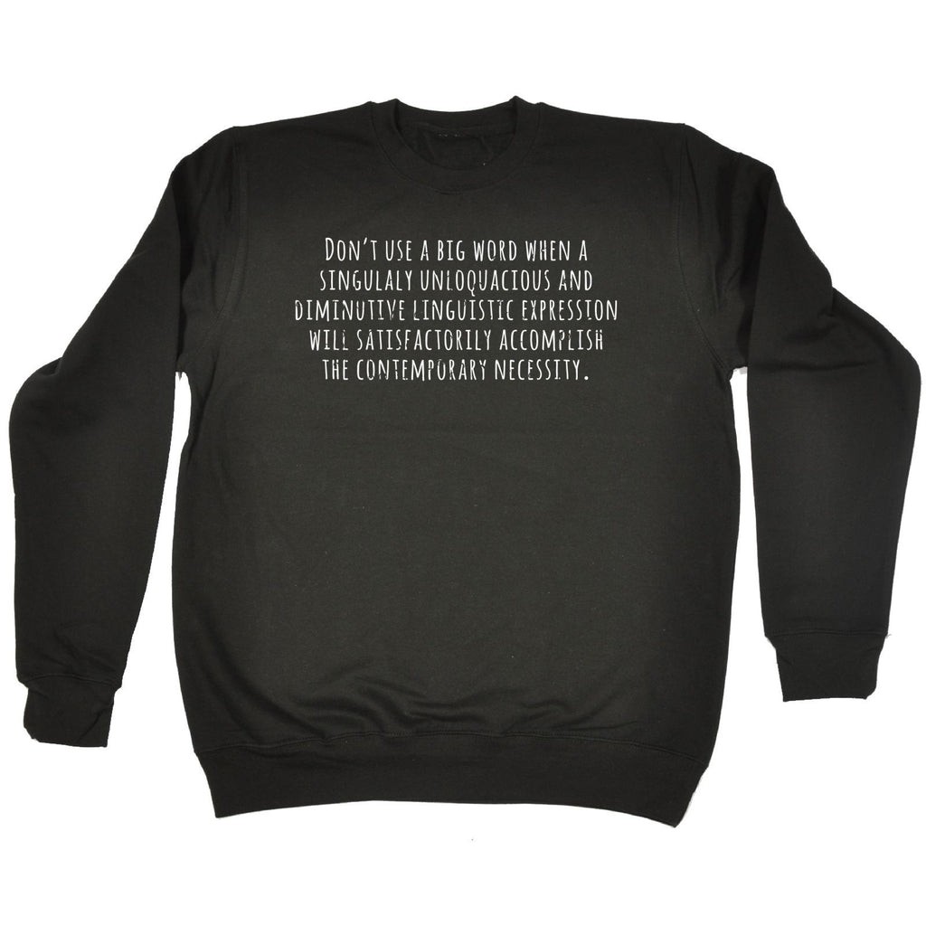123t Don't Use A Big Word The Contemporary Necessity Funny Sweatshirt