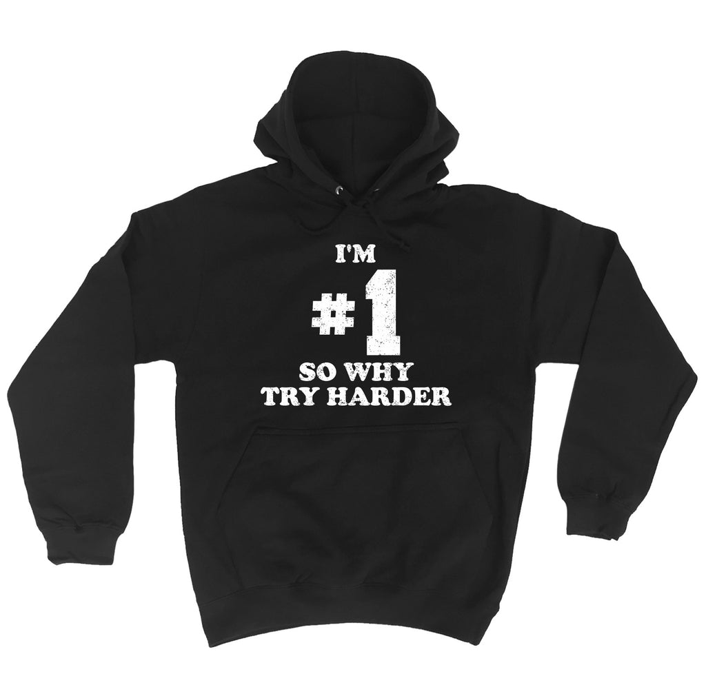 123t I'm #1 So Why Try Harded Funny Hoodie