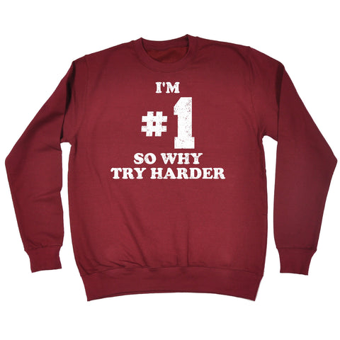 123t I'm #1 So Why Try Harded Funny Sweatshirt