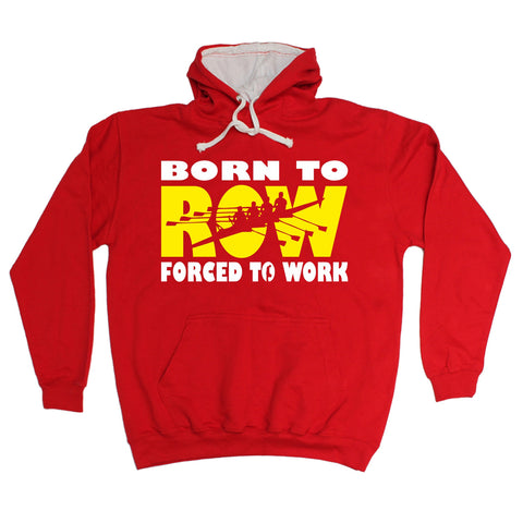 123t Born To Row Forced To Work Funny Hoodie